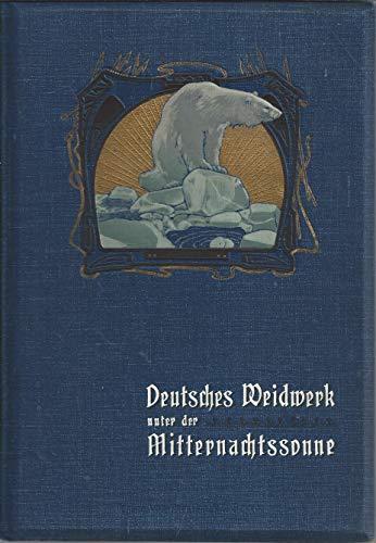 Deutsches Weidwerk unter der Mitternachtssonne. Bilder aus dem nördlichen Norwegen und Spitzbergen. 1902, Original-farbig geprägter (Eisbär) blauer Leinenband. Rotschnitt. Schönes Exemplar.
