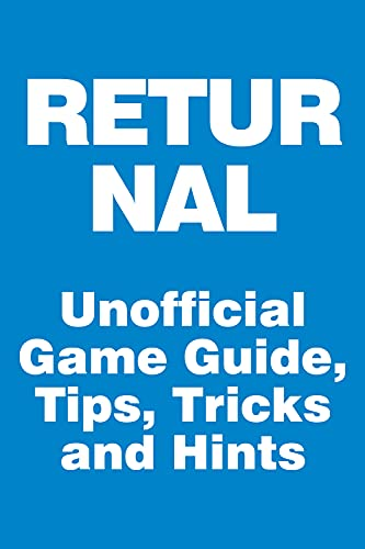 Returnal - Unofficial Game Guide, Tips, Tricks and Hints: updated April 7, 2021 (English Edition)