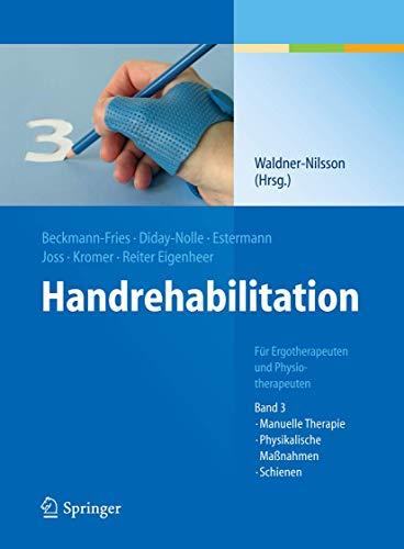 Handrehabilitation: Für Ergotherapeuten und Physiotherapeuten, Band 3: Manuelle Therapie, Physikalische Maßnahmen, Schienen