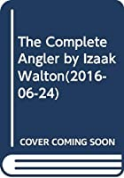 The Complete Angler by Izaak Walton(2016-06-24)