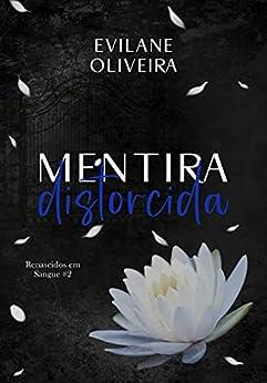 Mentira Distorcida (Renascidos Em Sangue Livro 2) por [Evilane Oliveira]