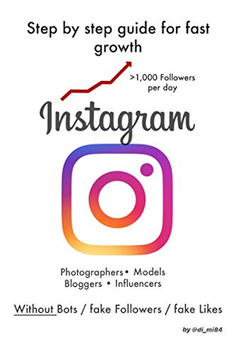 INSTAGRAM: Step by step guide for fast growth > 1,000 followers per day: For Photographers • Models • Bloggers • Influencers | NO Bots | fake Followers | fake Likes (English Edition)