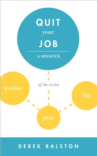 Quit Your Job: Decide When to Leave and What to Do After (Evolve Your Life: Mini-Books For Finding Happiness Book 5)
