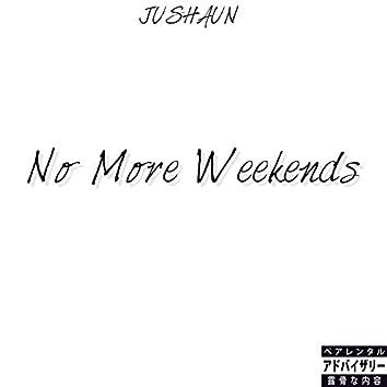 No More Weekends
