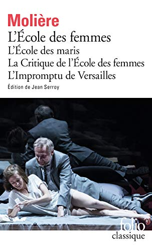 L'École des femmes - L'École des maris - La Critique de l'École des femmes - L'Impromptu de Versailles