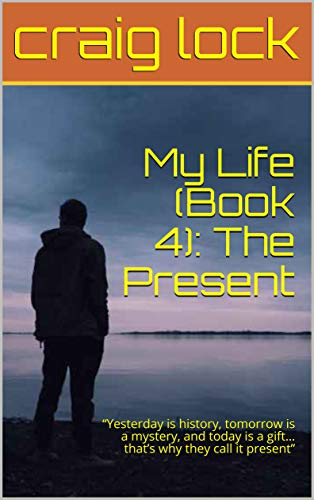 """My Life: The Present: An Open Book (4): """"Yesterday is history, tomorrow is a mystery, and today is..."""