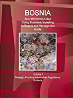 Doing Business and Investing in Bosnia and Herzegovina: Strategic, Practical Information, Regulations, Contacts (World Business and Investment Library)