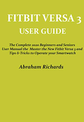 FITBIT VERSA 3 USER GUIDE: The Complete 2020 Beginners and Seniors User Manual to Master the New Fitbit Versa 3 and Tips & Tricks to Operate your Smartwatch (English Edition)