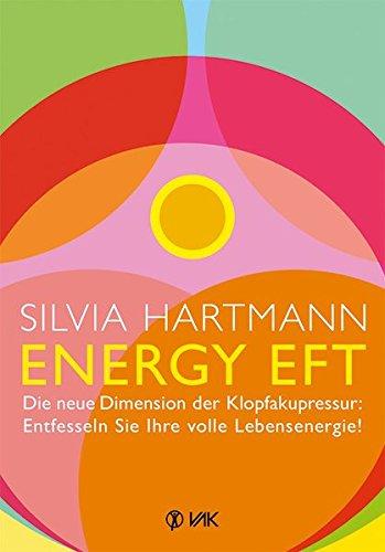 Energy EFT: Die neue Dimension der Klopfakupressur: Entfesseln Sie Ihre volle Lebensenergie!