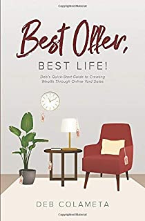 Best Offer, Best Life!: Deb's Quick-Start Guide to Creating Wealth through Online Yard Sales