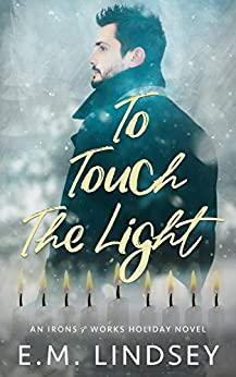To Touch the Light: An Irons and Works Holiday Novel by [E.M. Lindsey]