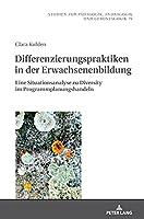 Differenzierungspraktiken in der Erwachsenenbildung; Eine Situationsanalyse zu Diversity im Programmplanungshandeln (Studien Zur Paedagogik, Andragogik Und Gerontagogik / Studie)