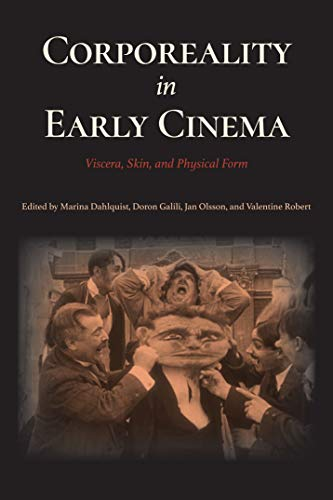 Corporeality in Early Cinema: Viscera, Skin, and Physical Form (Early Cinema in Review: Proceedings of Domitor) (English Edition)