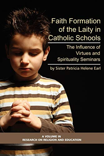 Compare Textbook Prices for Faith Formation of the Laity in Catholic Schools: The Influence of Virtues and Spirituality Seminars Research on Religion and Education  ISBN 9781593117146 by Earl I.H.M., Sister Patricia Helene