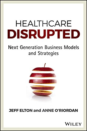 Healthcare Disrupted: Next Generation Business Models and Strategies (English Edition)