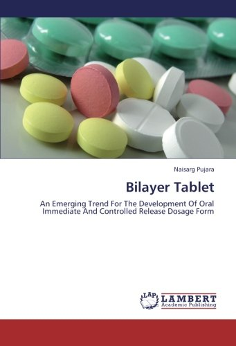 Bilayer Tablet: An Emerging Trend For The Development Of Oral Immediate And Controlled Release Dosage Form