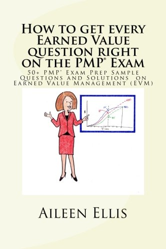 How to get every Earned Value question right on the PMP® Exam: 50+ PMP® Exam Prep Sample Questions and Solutions  on Earned Value Management (EVM) (PMP Exam Prep Simplified) (Volume 1)