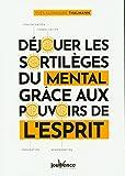 Déjouer les sortilèges du mental grâce aux pouvoirs de l'esprit...