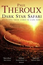 Dark Star Safari: Overland from Cairo to Cape Town by Paul Theroux (2003-08-07)