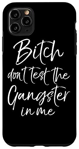 iPhone 11 Pro Max Bitch Quote Phone Case Bitch Don't Test the Gangster in Me Case