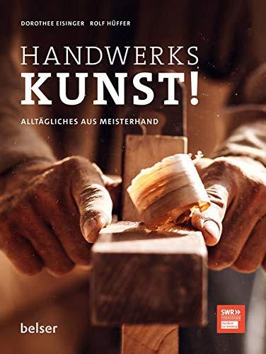 Handwerkskunst!: Alltägliches aus Meisterhand