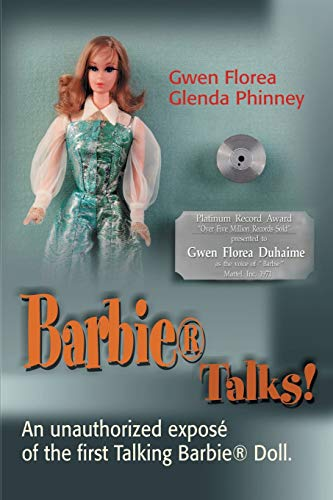 Barbie® Talks!: An Unauthorized Exposé of the First Talking Barbie® Doll