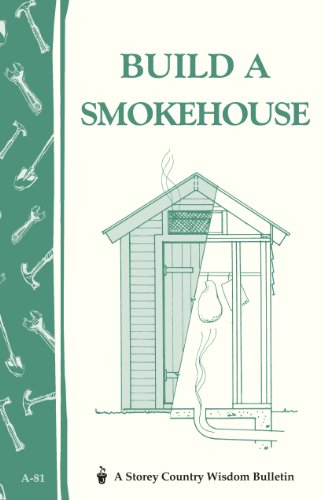 Build a Smokehouse (Storey Country Wisdom Bulletin)