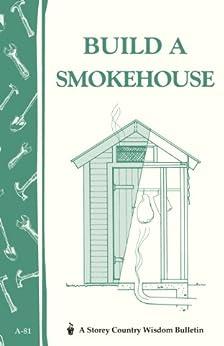 Build a Smokehouse: Storey Country Wisdom Bulletin A-81 by [Ed Epstein]