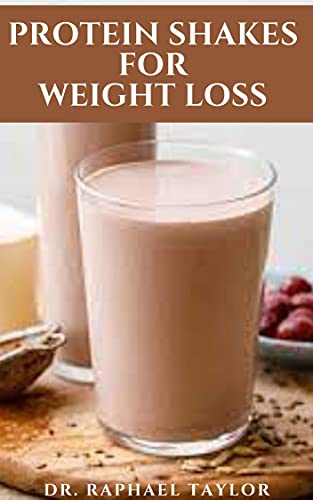 PROTEIN SHAKES FOR WEIGHT LOSS: Brand New Protein Shakes Recipes For Weight Loss And Immune Support, (English Edition)