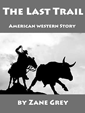 The Last Trail: Classic American Western Novel (Illustrated)