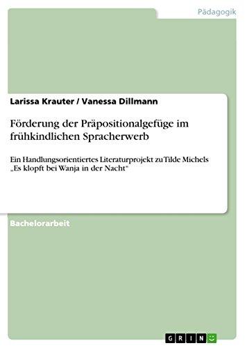 """Förderung der Präpositionalgefüge im frühkindlichen Spracherwerb: Ein Handlungsorientiertes Literaturprojekt zu Tilde Michels """"Es klopft bei Wanja in der Nacht"""""""
