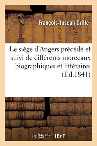 Le Siège d'Angers Précédé Et Suivi de Différents Morceaux Biographiques Et Littéraires