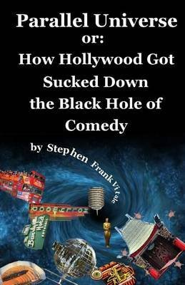 [(Parallel Universe or : How Hollywood Got Sucked Down the Black Hole of Comedy)] [By (author) Stephen Frank Vitale] published on (December, 2012)