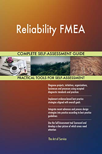 Reliability FMEA All-Inclusive Self-Assessment - More than 700 Success Criteria, Instant Visual Insights, Comprehensive Spreadsheet Dashboard, Auto-Prioritized for Quick Results