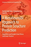 A Metaheuristic Approach to Protein Structure Prediction: Algorithms and Insights from Fitness Landscape Analysis (Emergence, Complexity and Computation, Band 31)
