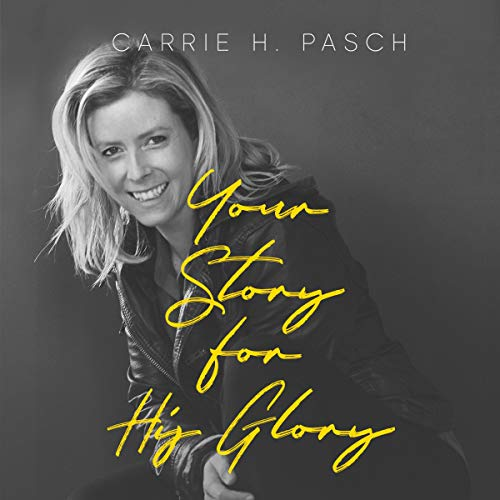 Your Story for His Glory Audiobook By Carrie H Pasch cover art