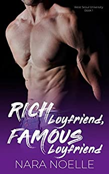 Rich Boyfriend, Famous Boyfriend: A Billionaire Standalone Romance (West Seoul University Book 1) by [Nara Noelle]