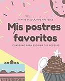 Mis Postres Favoritos: Cuaderno XL Para Escribir Tus Recetas de Repostería; color: Crema Rosa