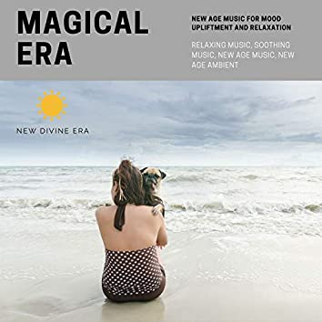 Magical Era (New Age Music For Mood Upliftment And Relaxation) (Relaxing Music, Soothing Music, New Age Music, New Age Ambient)