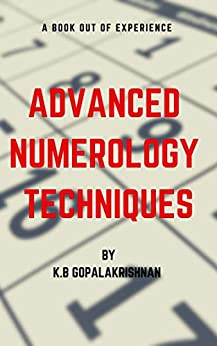 ADVANCED NUMEROLOGY TECHNIQUES: A BOOK OUT OF EXPERIENCE by [K.B Gopalakrishnan]
