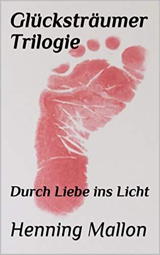 Glücksträumer Trilogie: Durch Liebe ins Licht