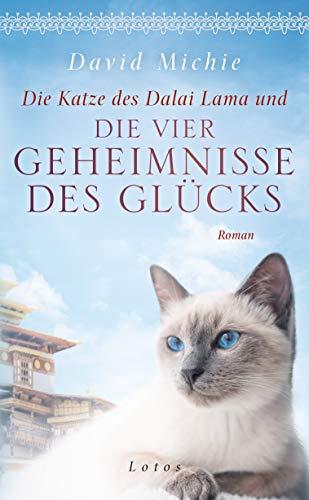 Die Katze des Dalai Lama und die vier Geheimnisse des Glücks: Roman