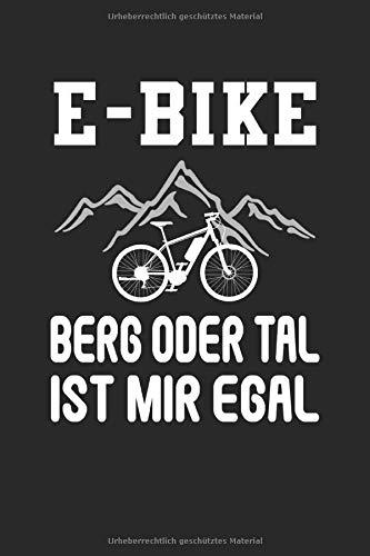 E-Bike Berg oder Tal Ist Mir Egal Ebike Elektrofahrrad Akku Batterie Radsport: Notizbuch - Notizheft - Notizblock - Tagebuch - Planer - Punktraster - ... - 6 x 9 Zoll (15.24 x 22.86 cm) - 120 Seiten