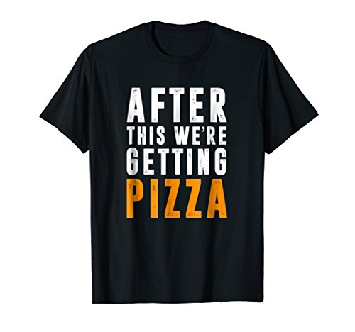 After This We're Getting Pizza TShirt Pizza Lovers Fun Shirt