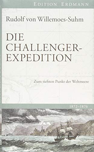 Die Challenger-Expedition: Zum tiefsten Punkt der Weltmeere 1872 -1876 (Edition Erdmann)