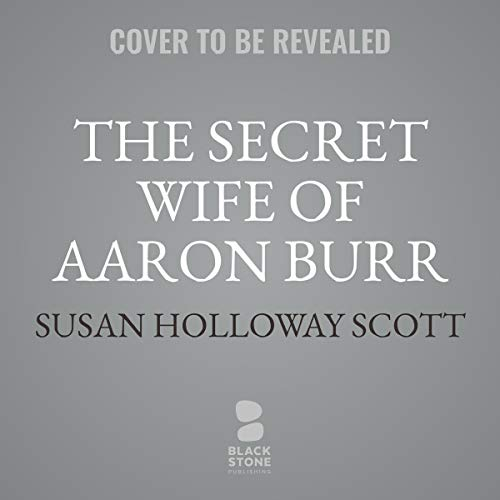 The Secret Wife of Aaron Burr                   By:                                                                                                                                 Susan Holloway Scott                           Length: 13 hrs and 30 mins     Not rated yet     Overall 0.0