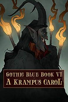 Gothic Blue Book VI: A Krampus Carol by [Sara Tantlinger, Laurel  Hightower, Austrian  Spencer, Hailey  Piper, Nico Bell, Die  Booth, Monique  Quintana, Cynthia Pelayo, Gerardo Pelayo]