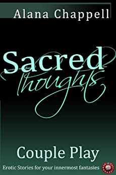 Sacred Thoughts - Couple Play by [Alana Chappell]
