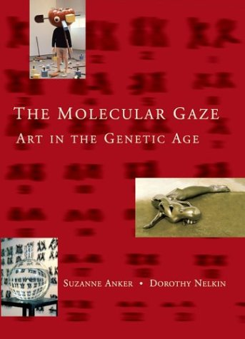 The Molecular Gaze: Art in the Genetic Age (Cold Spring Harbor Laboratory Press Series on Genomics, Bioe)