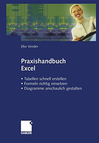 Praxishandbuch Excel: • Tabellen schnell erstellen • Formeln richtig einsetzen • Diagramme anschaulich gestalten